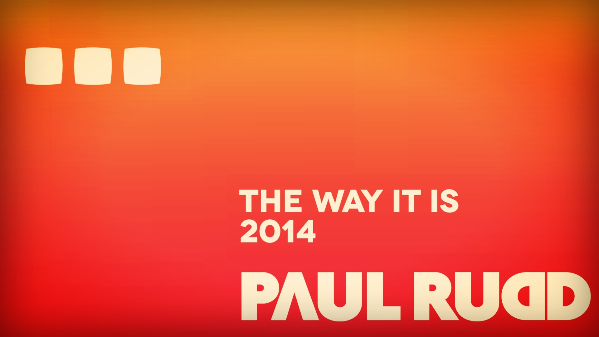 Paul Rudd - The Way It Is 2014